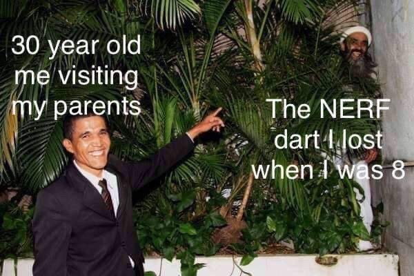 Adaptation - 30 year old me visiting my parents The NERF dart lost when I was 8