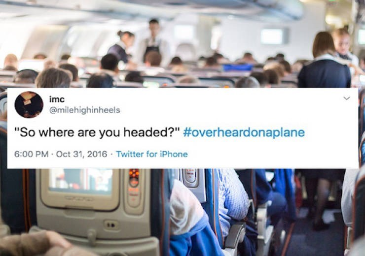 "Transport - imc @milehighinheels ""So where are you headed?"" #overheardonaplane 6:00 PM · Oct 31, 2016 · Twitter for iPhone"
