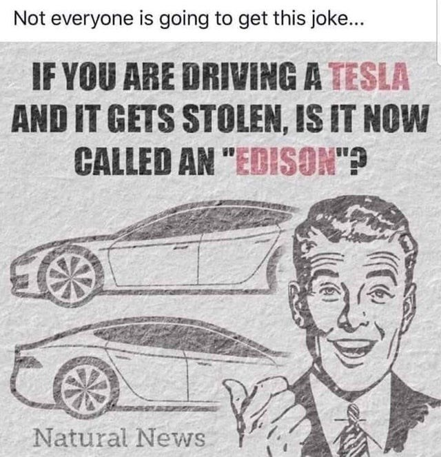 """Motor vehicle - Not everyone is going to get this joke... IF YOU ARE DRIVING A TESLA AND IT GETS STOLEN, IS IT NOW CALLED AN """"EDISON""""? Natural News"""