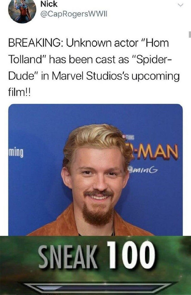 "Internet meme - Nick @CapRogersWWII BREAKING: Unknown actor ""Hom Tolland"" has been cast as ""Spider- Dude"" in Marvel Studios's upcoming film! SUDRS MAN ming minG SNEAK 100"