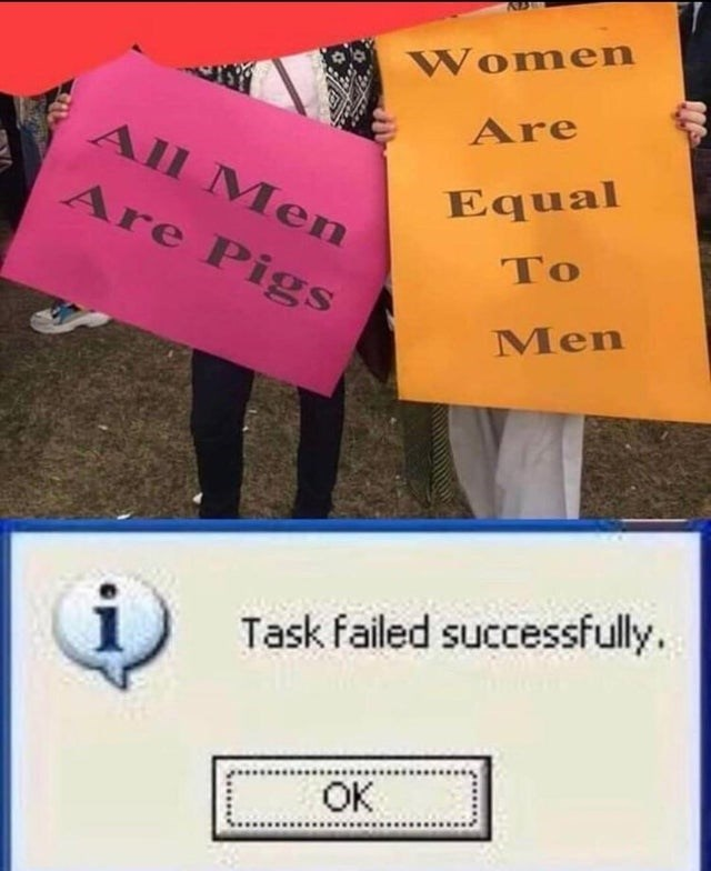 Text - Women Are All Men Equal Are Pigs To Men Task failed successfully. OK
