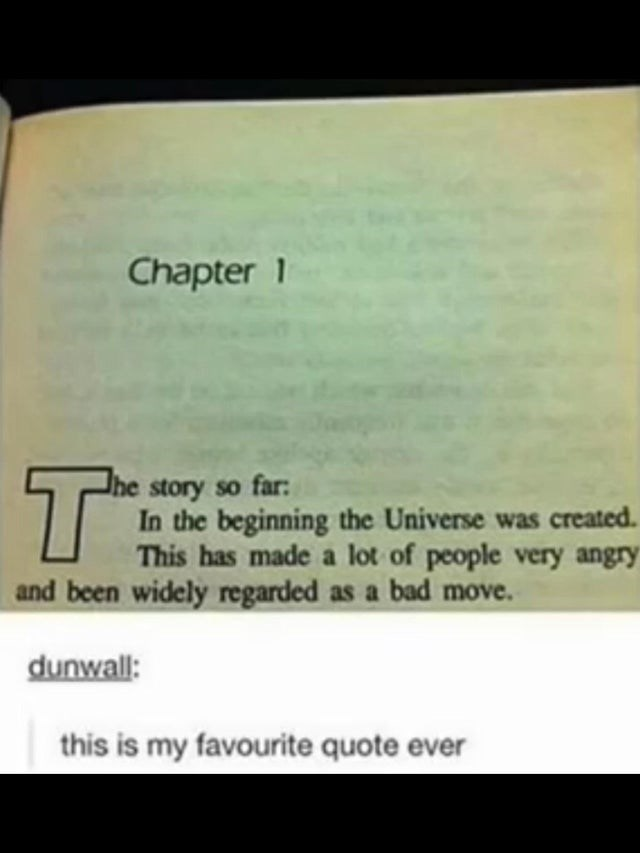 Text - Chapter 1 he story so far: In the beginning the Universe was created. This has made a lot of people very angry and been widely regarded as a bad move. dunwall: this is my favourite quote ever