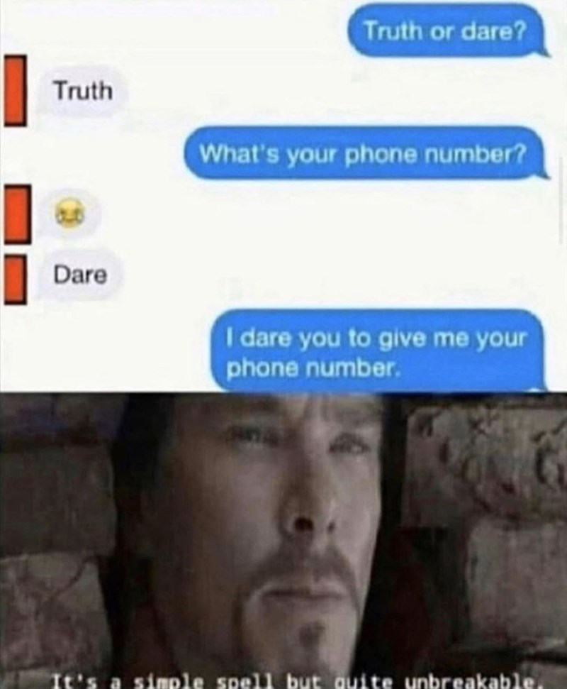 Face - Truth or dare? Truth What's your phone number? Dare I dare you to give me your phone number. It's a simple spell but quite unbreakable.