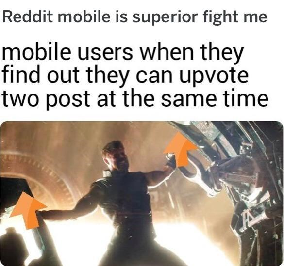 Text - Reddit mobile is superior fight me mobile users when they find out they can upvote two post at the same time
