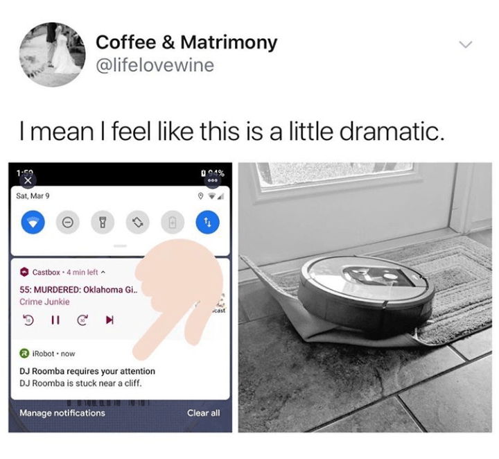 Product - Coffee & Matrimony @lifelovewine I mean I feel like this is a little dramatic. 0949 Sat, Mar 9 Castbox · 4 min left a 55: MURDERED: Oklahoma Gi. Crime Junkie icast iRobot • now DJ Roomba requires your attention DJ Roomba is stuck near a cliff. Clear all Manage notifications