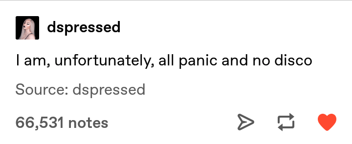 Text - dspressed I am, unfortunately, all panic and no disco Source: dspressed 66,531 notes