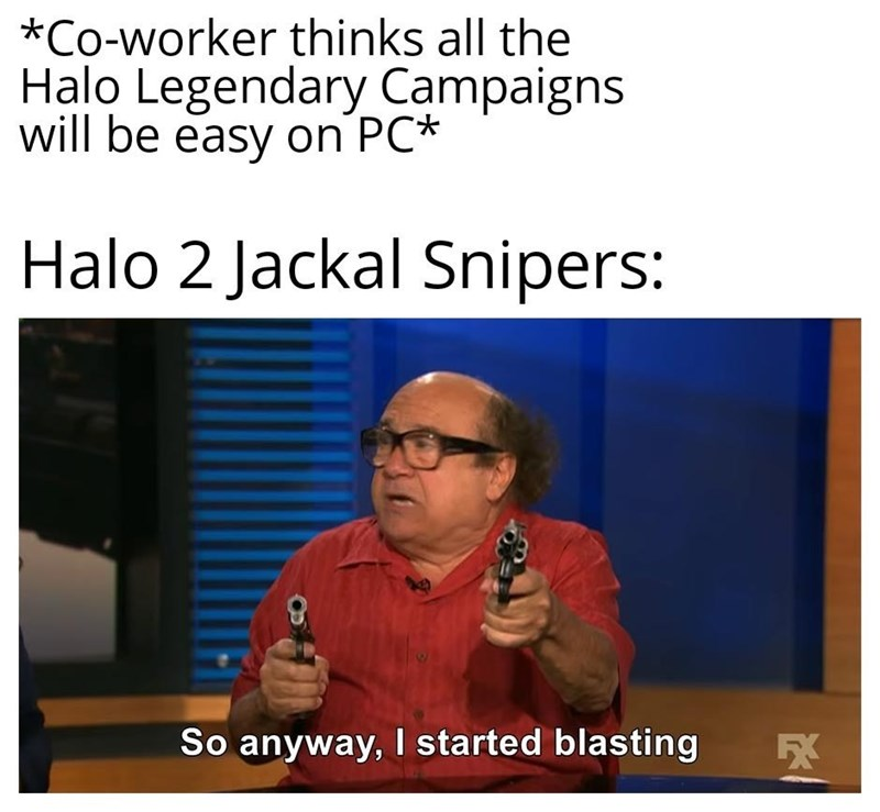 Text - *Co-worker thinks all the Halo Legendary Campaigns will be easy on PC* Halo 2 Jackal Snipers: So anyway, I started blasting