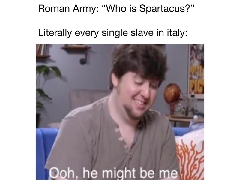 """Hair - Roman Army: """"Who is Spartacus?"""" Literally every single slave in italy: Ooh, he might be me"""