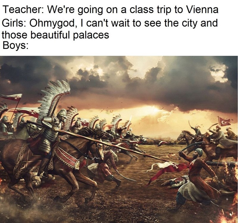 Strategy video game - Teacher: We're going on a class trip to Vienna Girls: Ohmygod, I can't wait to see the city and those beautiful palaces Boys: