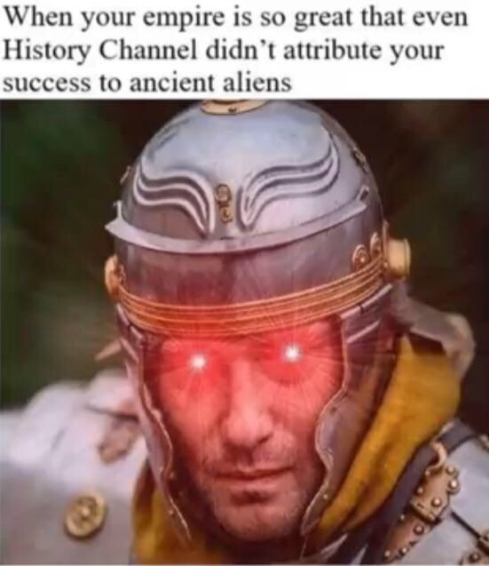 People - When your empire is so great that even History Channel didn't attribute your success to ancient aliens
