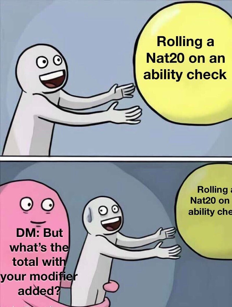 Cartoon - Rolling a Nat20 on an ability check Rolling a Nat20 on ability che DM: But what's the total with your modifiet added?