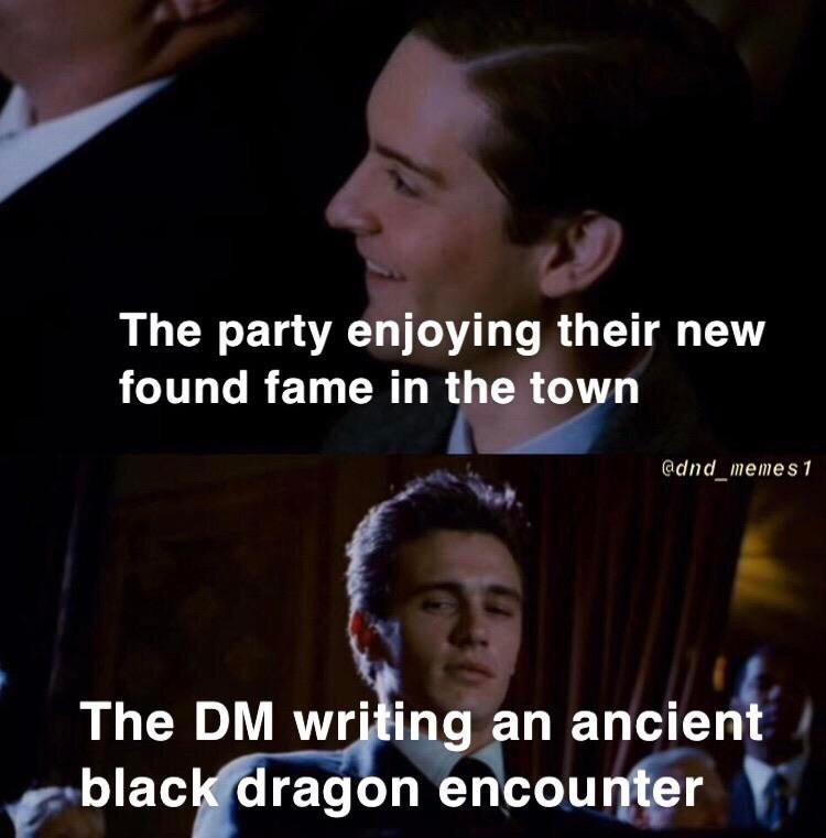 Facial expression - The party enjoying their new found fame in the town @dnd_memes1 The DM writing an ancient black dragon encounter
