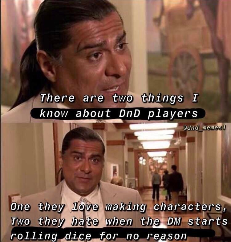 Facial expression - There are two things I know about_DnD players @dnd memes1 One they 1ove making characters, Two they ha te when the DM starts rolling dice for no reason