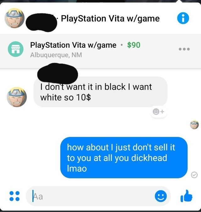 Text - PlayStation Vita w/game PlayStation Vita w/game · $90 Albuquerque, NM I don't want it in black I want white so 10$ how about I just don't sell it to you at all you dickhead Imao :: ka