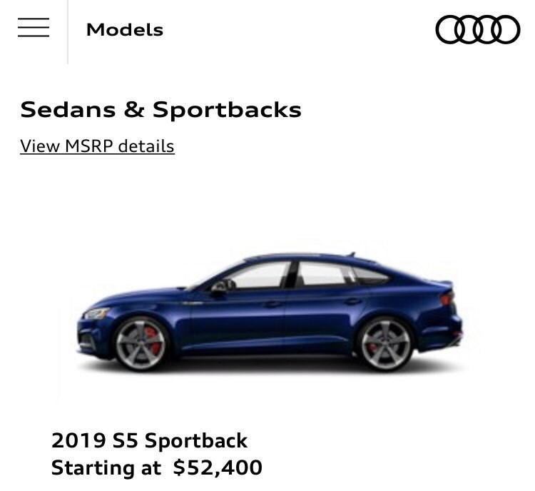 Land vehicle - Models Sedans & Sportbacks View MSRP details 2019 S5 Sportback Starting at $52,400