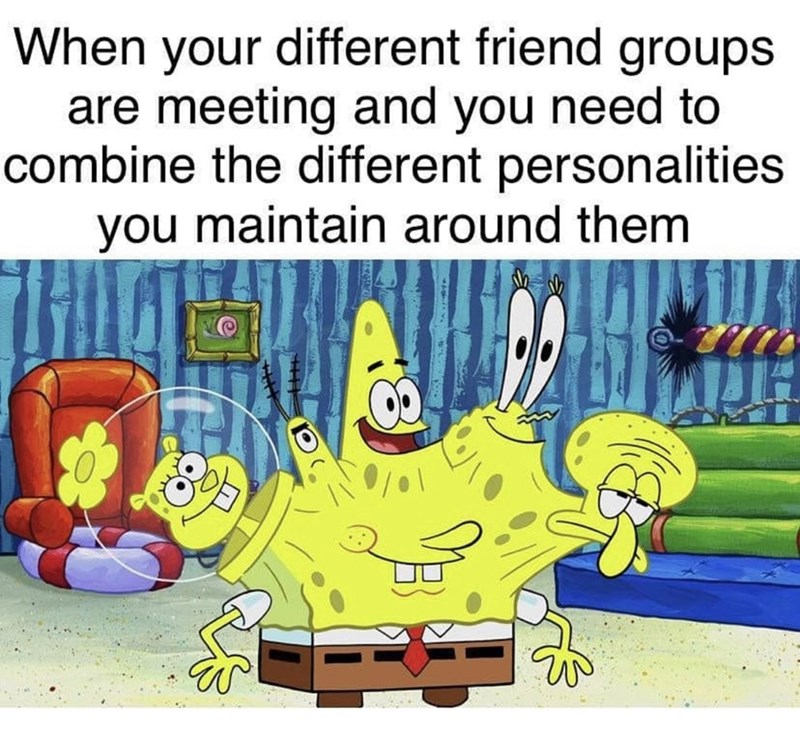 Funny Spongebob meme about maintaining different personalities that you cultivate around different people