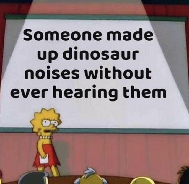 Cartoon - Someone made up dinosaur noises without ever hearing them