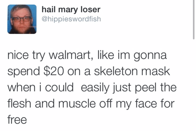 Text - hail mary loser @hippieswordfish nice try walmart, like im gonna spend $20 on a skeleton mask when i could easily just peel the flesh and muscle off my face for free