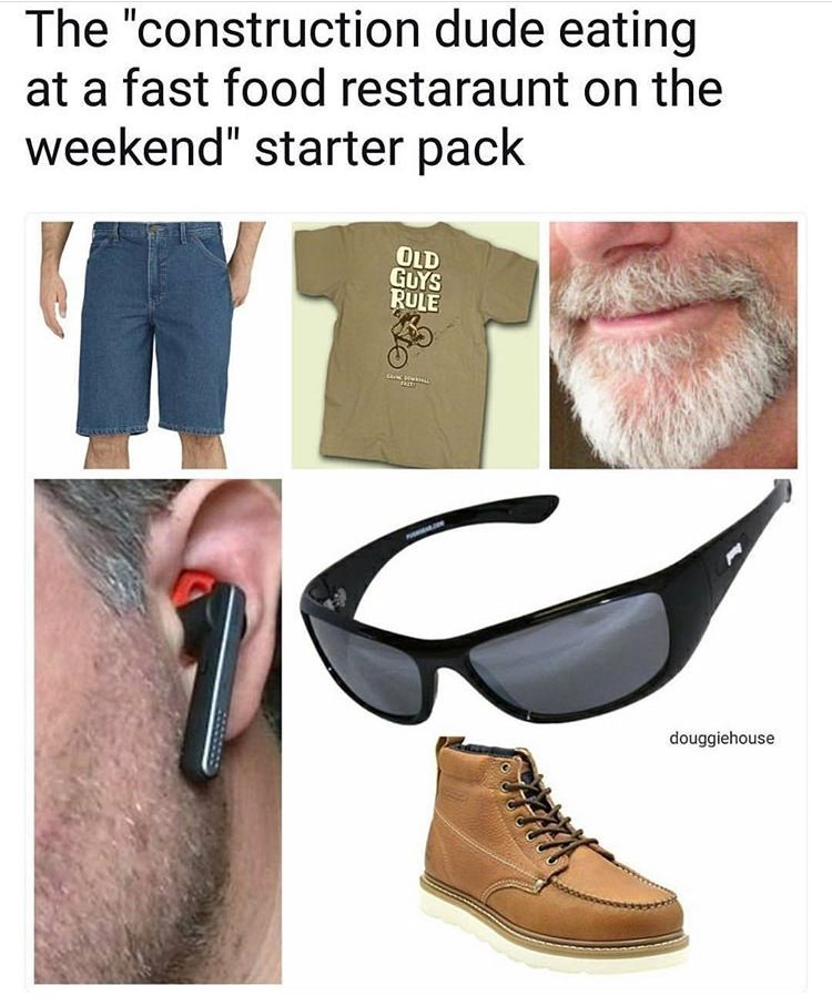 """Footwear - The """"construction dude eating at a fast food restaraunt on the weekend"""" starter pack OLD GUYS RULE douggiehouse"""