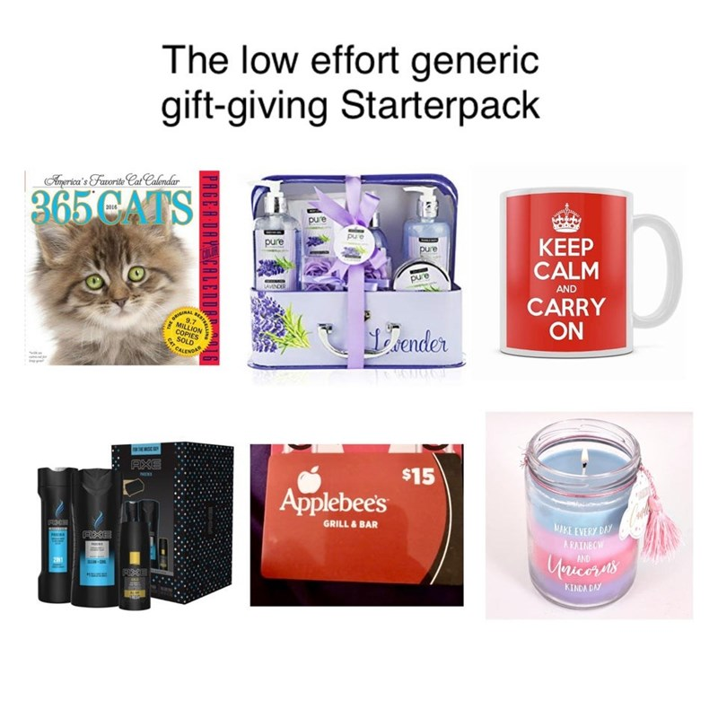 Product - The low effort generic gift-giving Starterpack America's Favorite Cat Calendar 365CATS pure pue pure KEEP CALM pure pure LAVENDER AND CARRY ON Tender CAT CAL AXE $15 Applebees REOE GRILL & BAR MAKE EVERY DAY A RAINBOW AND Uricoris 201 KINDA DAY SELLIN