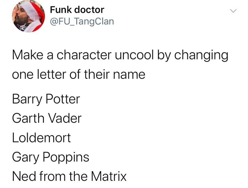 Text - Text - Funk doctor @FU_TangClan Make a character uncool by changing one letter of their name Barry Potter Garth Vader Loldemort Gary Poppins Ned from the Matrix