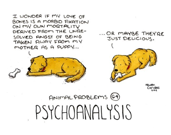 Text - I WONDER IF MY LOVE OF BONES IS A MORBID FIXATION ON MY OWN MORTALITY DERIVED FROM THE UNRE- SOLVED ANGST OF BEING TAKEN AWAY FROM my MOTHER AS A PUPP... ... OR MAYBE THEY'RE JUST DELICIOUS. Candee ANIMAL PROBLEMS 64) PSYCHOANALYSIS