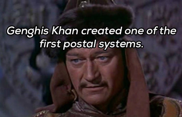 People - Genghis Khan created one of the first postal systems.
