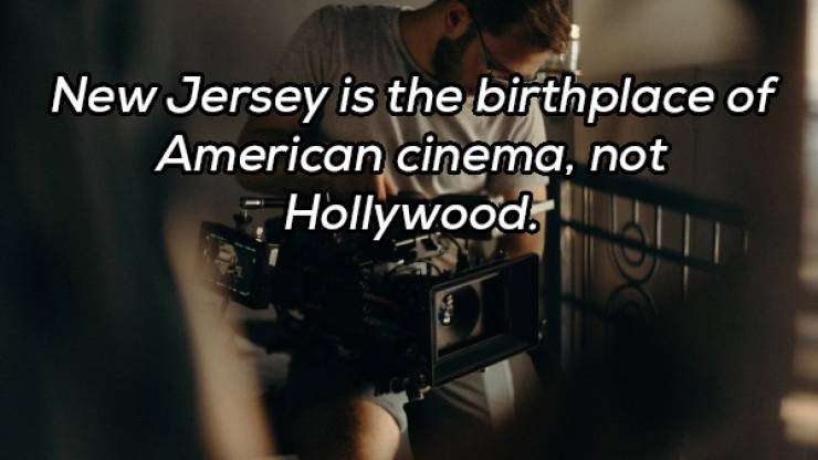 Music - New Jersey is the birthplace of American cinema, not Hollywood.