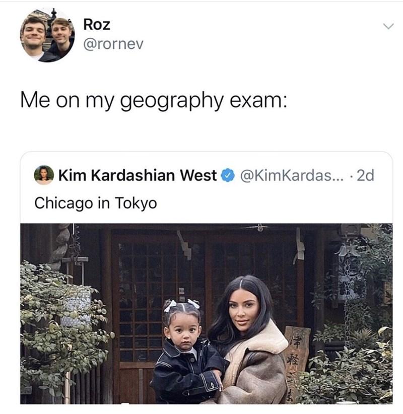 People - Roz @rornev Me on my geography exam: Kim Kardashian West O @KimKardas... · 2d Chicago in Tokyo