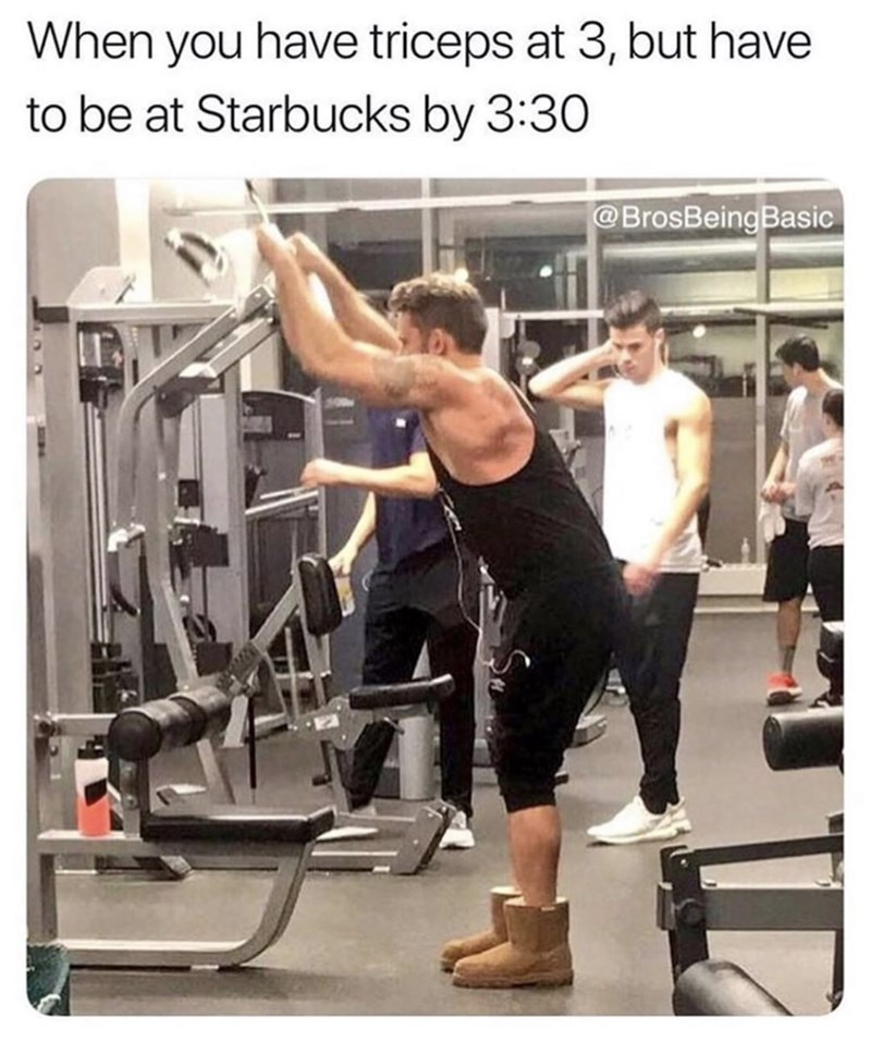 Strength training - When you have triceps at 3, but have to be at Starbucks by 3:30 @BrosBeingBasic
