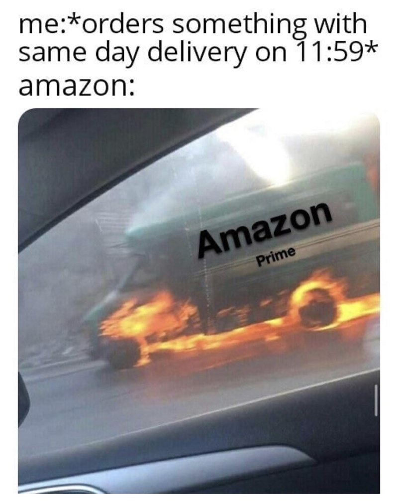 Font - me:*orders something with same day delivery on 11:59* amazon: Amazon Prime
