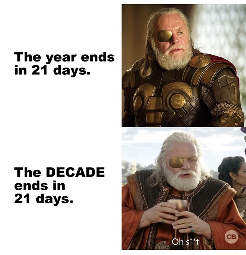 Human - The year ends in 21 days. The DECADE ends in 21 days. CB Oh s**t