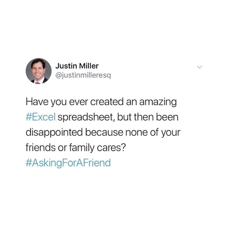Text - Justin Miller @justinmilleresq Have you ever created an amazing #Excel spreadsheet, but then been disappointed because none of your friends or family cares? #AskingForAFriend