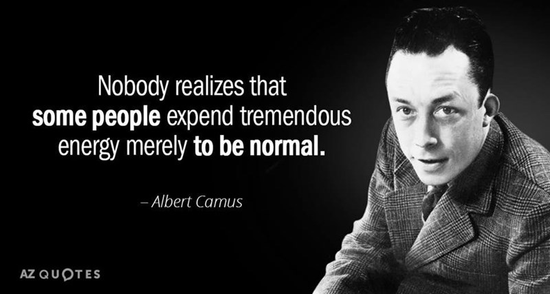 Text - Nobody realizes that some people expend tremendous energy merely to be normal. - Albert Camus AZ QUOTES