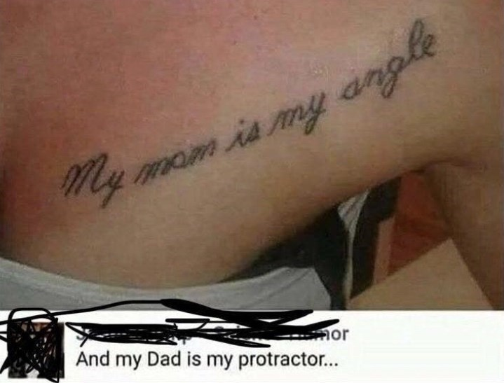 Tattoo - m is my angle My or And my Dad is my protractor...