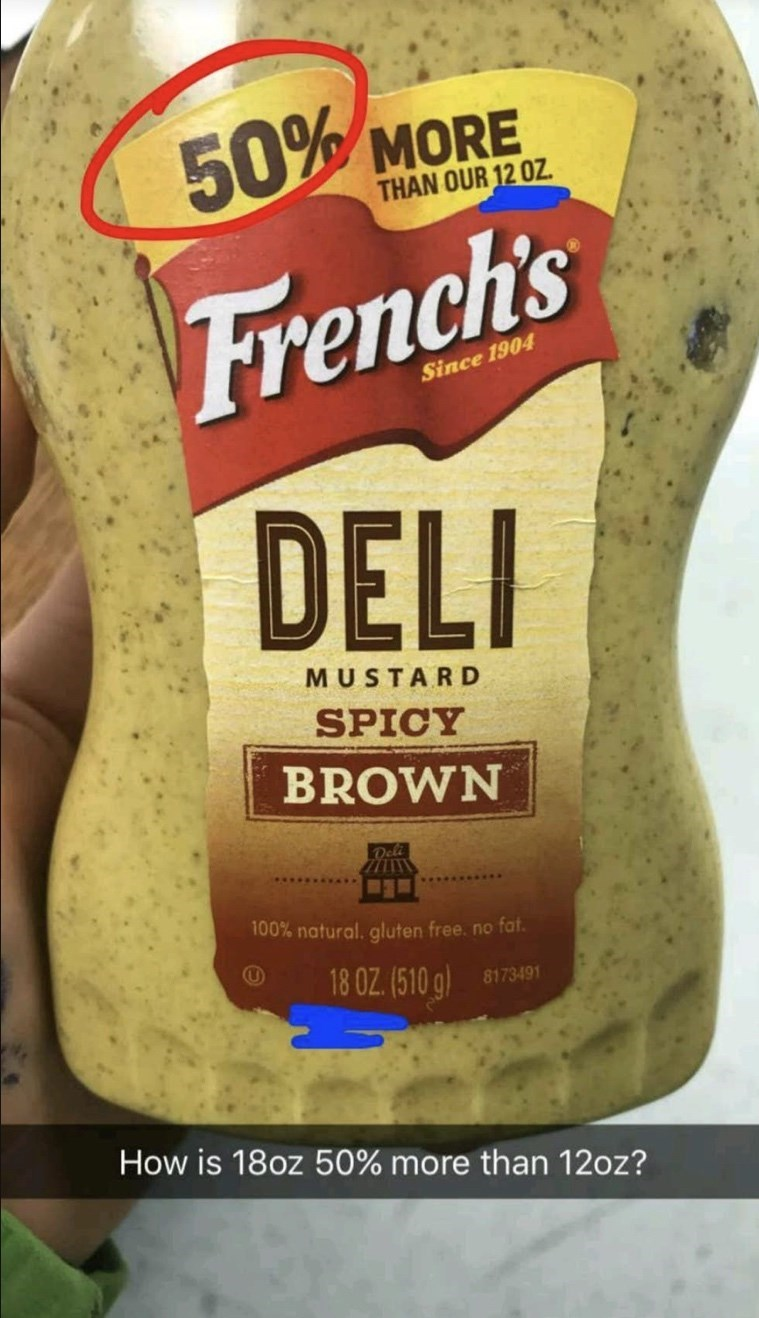 Junk food - 50% MORE THAN OUR 12 OZ. French's Since 1904 DELI MUSTARD SPICY BROWN 100% natural. gluten free. no fat. 18 OZ. (510 g) 8173491 How is 18oz 50% more than 12oz?