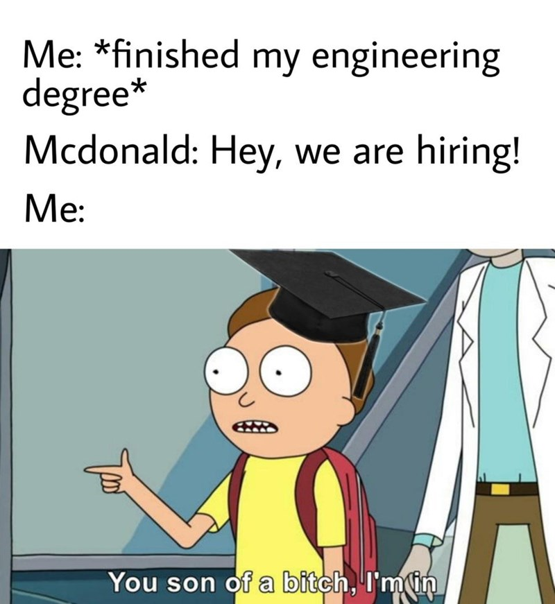 Cartoon - Me: *finished my engineering degree* Mcdonald: Hey, hiring! we are Me: You son of a bitch, I'min