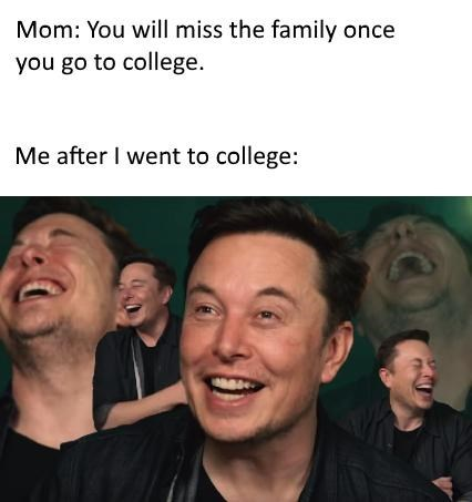 Face - Mom: You will miss the family once you go to college. Me after I went to college: