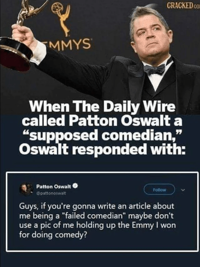 """Suit - GRACKED CO MMYS When The Daily Wire called Patton Oswalt a """"supposed comedian,"""" Oswalt responded with: Patton Oswalt Follow @pattanoswalt Guys, if you're gonna write an article about me being a """"failed comedian"""" maybe don't use a pic of me holding up the Emmy I won for doing comedy?"""