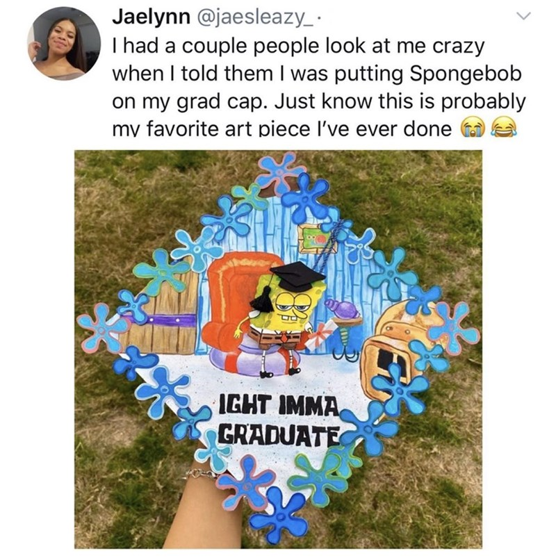 Invitation - Jaelynn @jaesleazy_ · I had a couple people look at me crazy when I told them I was putting Spongebob on my grad cap. Just know this is probably my favorite art piece l've ever done IGHT IMMA GRADUATE