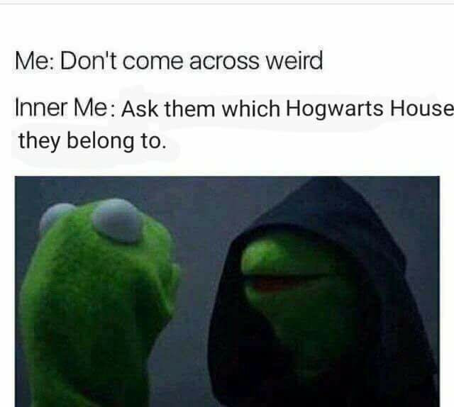 Green - Me: Don't come across weird Inner Me: Ask them which Hogwarts House they belong to.