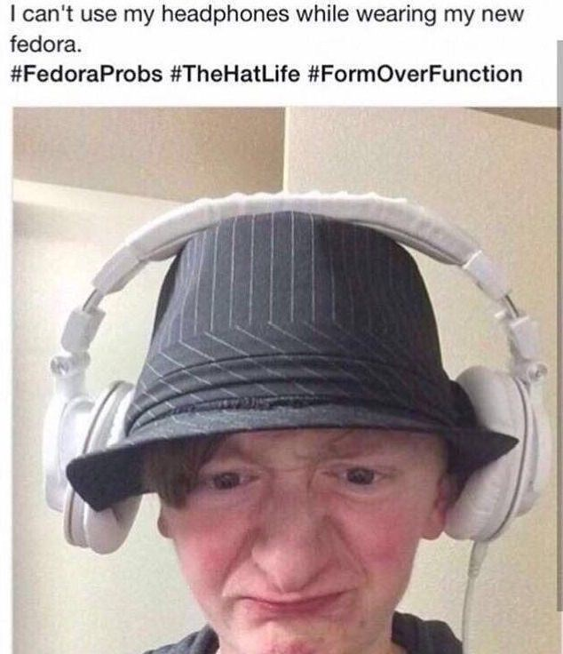 Face - I can't use my headphones while wearing my new fedora. #FedoraProbs #TheHatLife #FormOverFunction