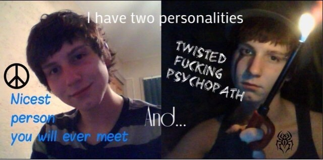 Nose - I have two personalities TWISTED FUCKING PSYCHOPATH And. Nicest person you will ever meet