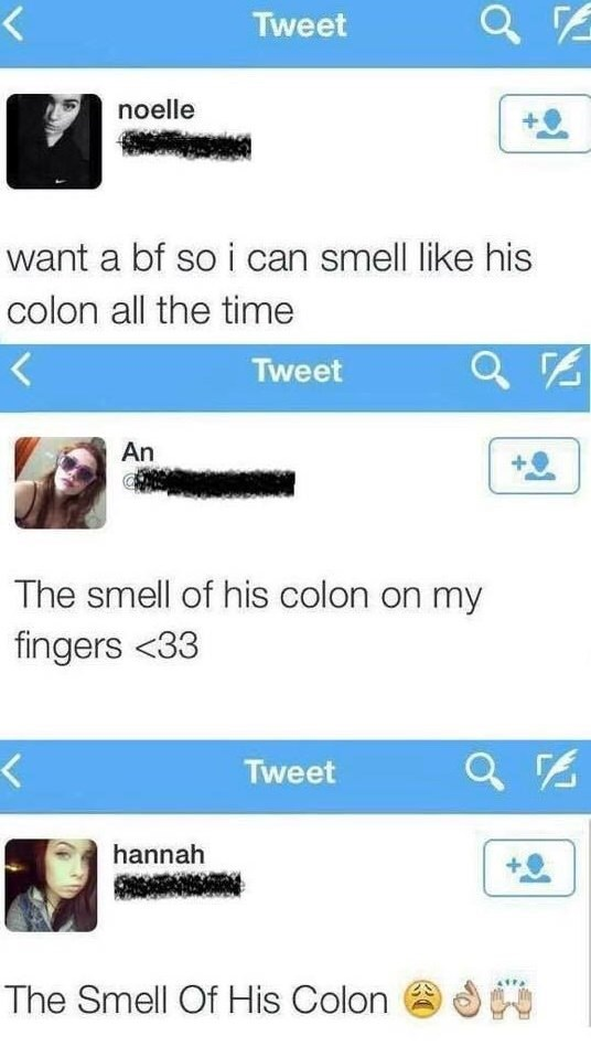 Text - Tweet noelle want a bf so i can smell like his colon all the time Tweet An The smell of his colon on my fingers <33 Tweet hannah The Smell Of His Colon