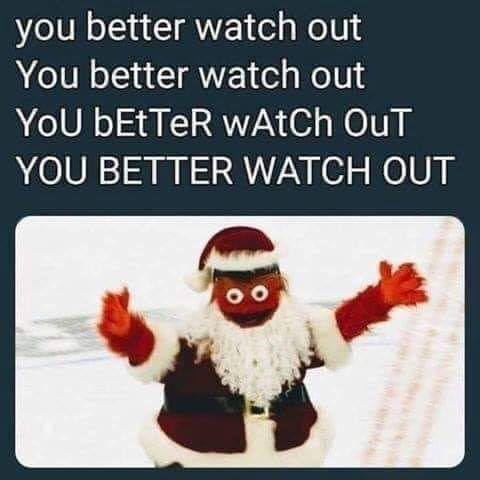 Text - you better watch out You better watch out YoU bEtTeR wAtCh OuT YOU BETTER WATCH OUT