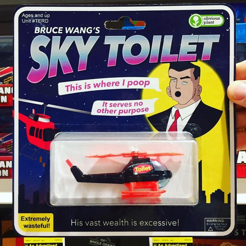 Toy - Ages and up Unit #TERD obvious plant BRUCE WANG'S SKY TOILET EP SPI This is where I poop AN It serves no other purpose AN ON Toilet Extremely wasteful! His vast wealth is excessive! WARNING Bilonares have t0o muon Amoney ST rers 100 WHOLE GRAINO MAs Advertised tta 11 As Advertised