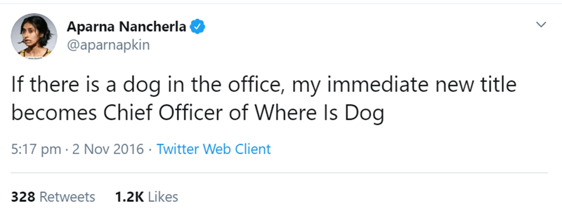Text - Aparna Nancherla @aparnapkin If there is a dog in the office, my immediate new title becomes Chief Officer of Where Is Dog 5:17 pm · 2 Nov 2016 · Twitter Web Client 1.2K Likes 328 Retweets