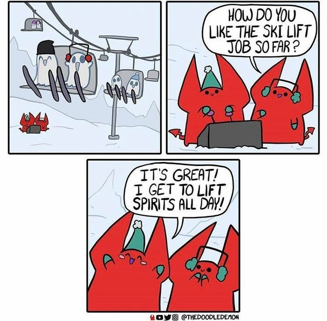 Cartoon - HOW DO YOU LIKE THE SKI LIFT JOB SO FAR ? ITS GREAT! I GET TO LIFT SPIRITS ALL DAY! O @THEDOODLEDEMON