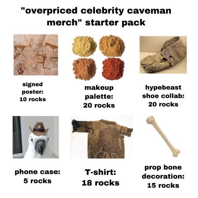 """overpriced celebrity caveman merch"" starter pack signed makeup palette: hypebeast poster: shoe collab: 10 rocks 20 rocks 20 rocks prop bone decoration: phone case: T-shirt: 5 rocks 18 rocks 15 rocks"