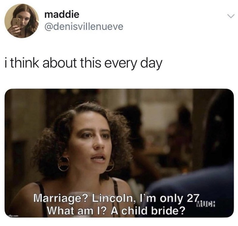"Funny tweet that reads, ""I think about this every day"" above a still from Broad City of Ilana Glazer's character saying, ""Marriage? Lincoln, I'm only 27. What am I? A child bride?"""